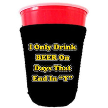 Load image into Gallery viewer, black party cup koozie with i only drink beer on days that end in y design