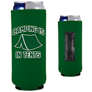 Camping is in Tents Slim Magnetic Can Coolie