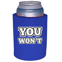 "Load image into Gallery viewer, royal blue thick foam can koozie with ""you won't"" funny text design"