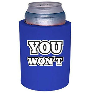 "royal blue thick foam can koozie with ""you won't"" funny text design"
