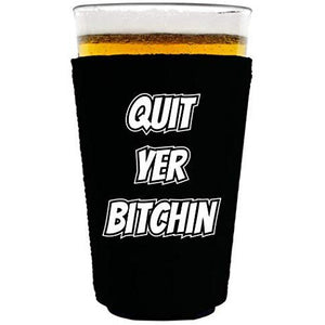 "black pint glass koozie with ""quit yer bitchin"" funny text design"