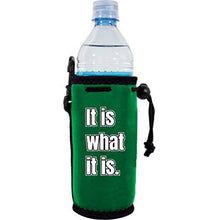 Load image into Gallery viewer, It Is What It Is Water Bottle Coolie