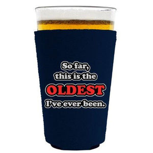 Oldest Ive Ever Been Pint Glass Coolie