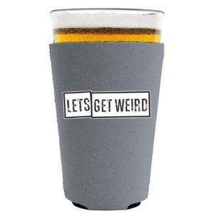 Lets Get Weird Pint Glass Coolie