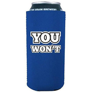 "royal blue 16oz can koozie with ""you won't"" funny text design"