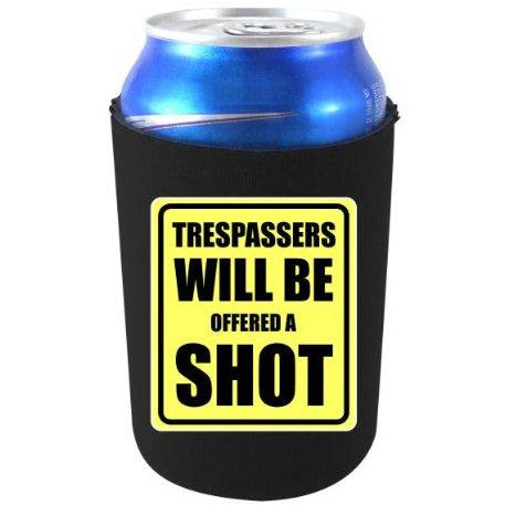 can koozie with trespassers will be offered a shot design