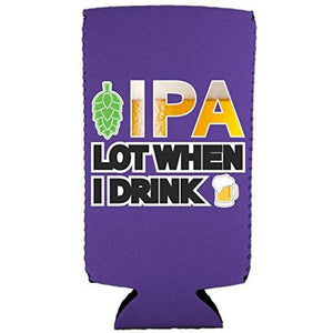 IPA Lot When I Drink Beer Slim Can Coolie