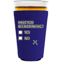 Load image into Gallery viewer, Have You Been Drinking? Pint Glass Coolie