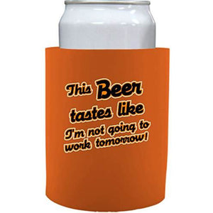 orange old school thick foam koozie with this beer tastes like im not going to work tomorrow design