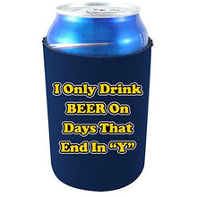 "Load image into Gallery viewer, I Only Drink Beer on Days That End in""Y"" Can Koozie"