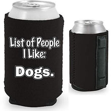 "Load image into Gallery viewer, black magnetic can koozie with ""list of people i like: dogs"" funny text design"