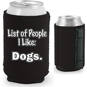 "black magnetic can koozie with ""list of people i like: dogs"" funny text design"