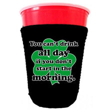 Load image into Gallery viewer, black party cup koozie with you cant drink all day if dont start in the morning
