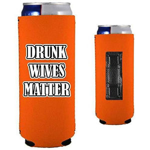 "orange magnetic slim can koozie with ""drunk wives matter"" funny text design"