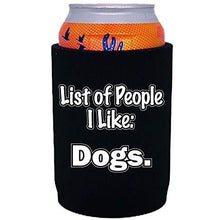 "Load image into Gallery viewer, black full bottom can koozie with ""list of people i like: dogs"" funny text design"