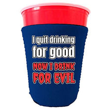 Load image into Gallery viewer, royal blue party cup koozie with i quit drinking for good now i drink for evil design