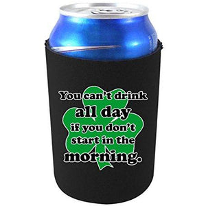 "black can koozie with ""you can't drink all day if you don't start in the morning"" funny text and shamrock graphic design"