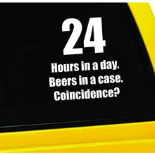 Load image into Gallery viewer, 24 Hours in a Day, Beers in a Case, Coincidence? Vinyl Sticker