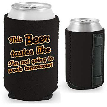 black magnetic can koozie with this beer tastes like i'm not going to work tomorrow funny text design
