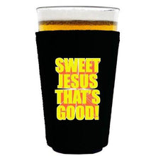 Load image into Gallery viewer, pint glass koozie with sweet jesus thats good design