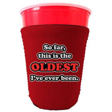 Load image into Gallery viewer, Oldest Ive Ever Been Party Cup Coolie