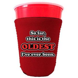 Oldest Ive Ever Been Party Cup Coolie