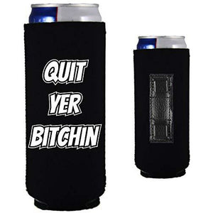 "black magnetic slim can koozie with ""quit yer bitchin"" funny text design"
