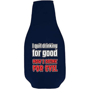 I Quit Drinking For Good, Now I Drink For Evil Beer Bottle Coolie