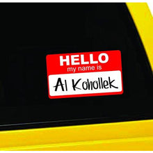 Load image into Gallery viewer, Hello, My Name is Al Kohollek Vinyl Sticker