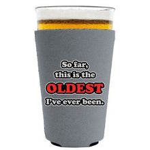 Load image into Gallery viewer, Oldest Ive Ever Been Pint Glass Coolie
