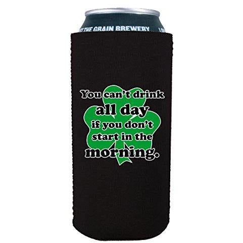 16 oz koozie with cant drink all day if you dont start in the morning design