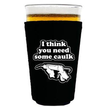Load image into Gallery viewer, pint glass koozie with i think you need some caulk design
