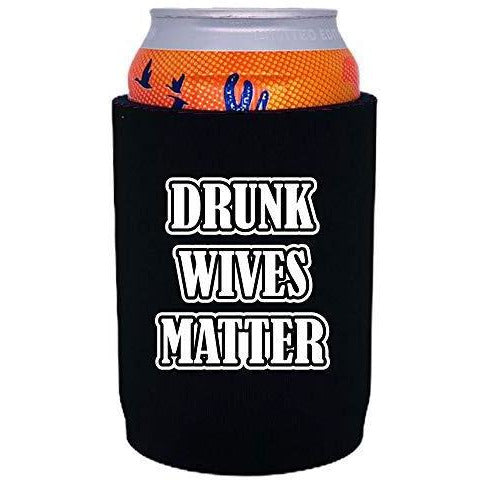 Drunk Wives Matter Full Bottom Can Coolie