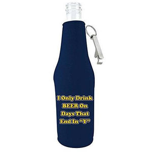 "navy beer bottle koozie with opener and ""i only drink beer on days that end in y"" funny text"