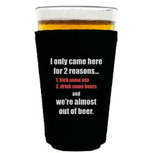 Load image into Gallery viewer, pint glass koozie with i only came here for two reasons design