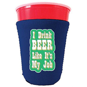 I Drink Beer Like It's My Job Party Cup Coolie