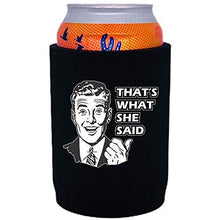Load image into Gallery viewer, full bottom can koozie with thats what she said design