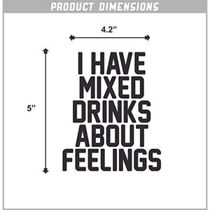 I Have Mixed Drinks About Feelings Vinyl Sticker
