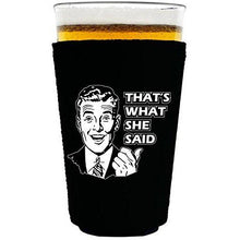 Load image into Gallery viewer, pint glass koozie with thats what she said design