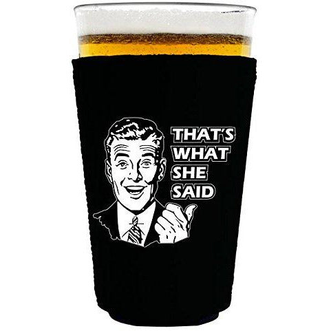 pint glass koozie with thats what she said design