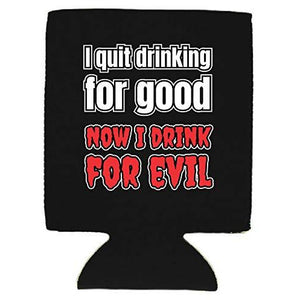 I Quit Drinking For Good, Now I Drink For Evil Can Coolie