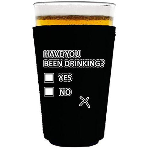 pint glass koozie with have you been drinking design