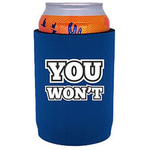 "Load image into Gallery viewer, royal blue full bottom can koozie with ""you won't"" funny text design"