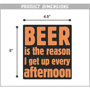 Beer is The Reason I Get up Every Afternoon Vinyl Sticker