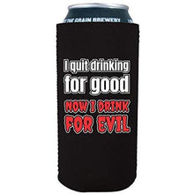 Load image into Gallery viewer, I Quit Drinking For Good, Now I Drink For Evil 16 oz. Can Coolie