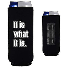 "Load image into Gallery viewer, magnetic slim can koozie with ""it is what it is"" funny text design"