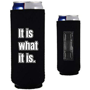 "magnetic slim can koozie with ""it is what it is"" funny text design"