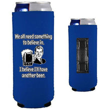 Load image into Gallery viewer, royal blue magnetic slim can koozie with we all need something to believe in, i believe i'll have another beer funny text and 50's guy holding a beer graphic design