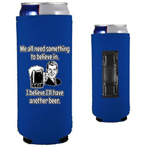 royal blue magnetic slim can koozie with we all need something to believe in, i believe i'll have another beer funny text and 50's guy holding a beer graphic design