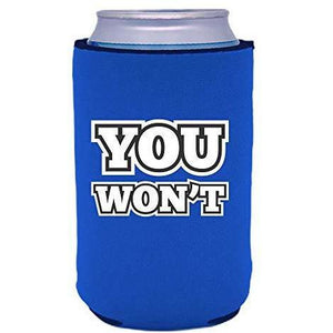 "royal blue can koozie with ""you won't"" funny text design"